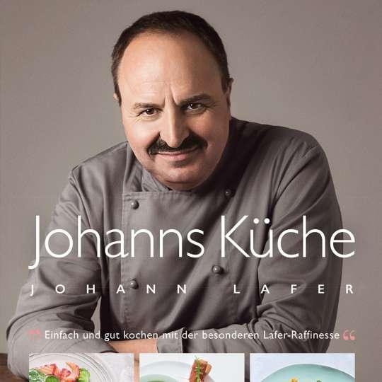 Johanns Küche - Einfach gut kochen mit der besonderen Lafer-Raffinesse