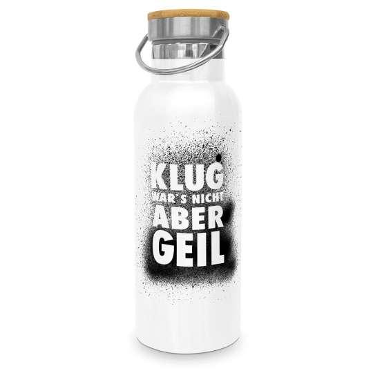 471332- Edelstahlflasche -Klug wars nicht aber geil- von Design at Home